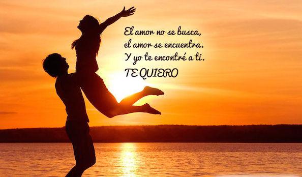 el amor no se busca el amor se encuentra. y yo te encontre a ti. te quiero