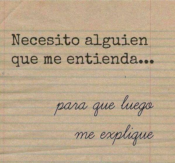 necesito alguien que me entienda para que luego me explique